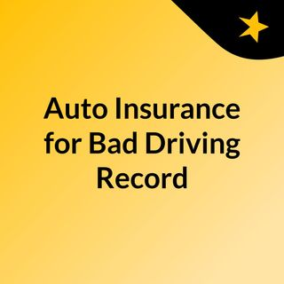 Auto Insurance for Bad Driving Record