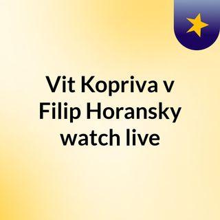 Vit Kopriva v Filip Horansky watch live