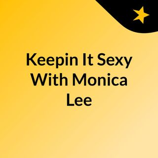 Keepin' It Sexy With Monica Lee