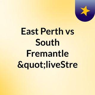 "East Perth vs South Fremantle ""liveStre"
