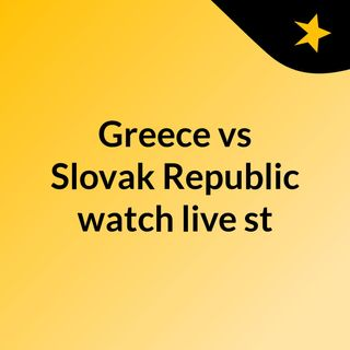 Greece vs Slovak Republic watch live st