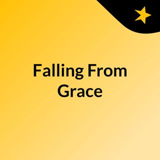 'Falling From Grace'