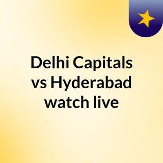 Delhi Capitals vs Hyderabad watch live