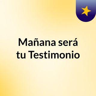 Mañana será tu Testimonio