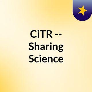 CiTR -- Sharing Science