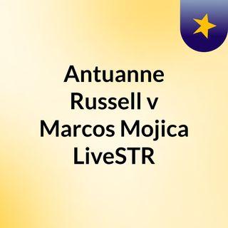 Antuanne Russell v Marcos Mojica LiveSTR
