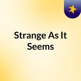 Strange As It Seems