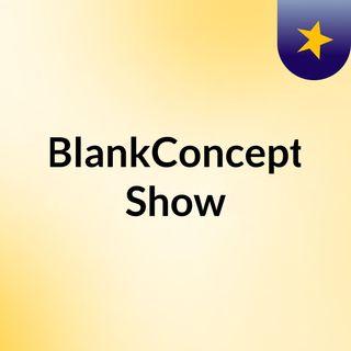 BlankConcept Show