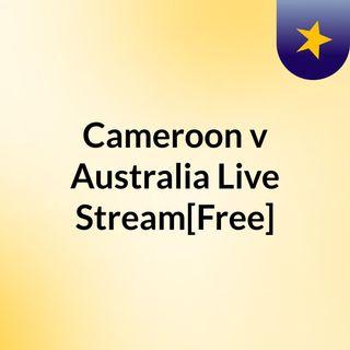 Cameroon v Australia Live'Stream[Free]