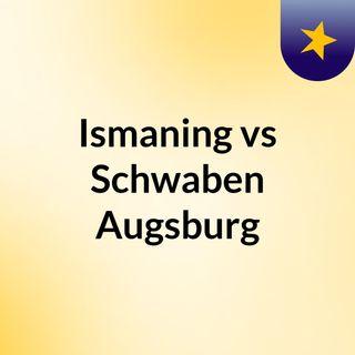 Ismaning vs Schwaben Augsburg