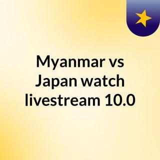 Myanmar vs Japan watch livestream  10.0
