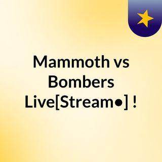 Mammoth vs Bombers Live[Stream•]?!