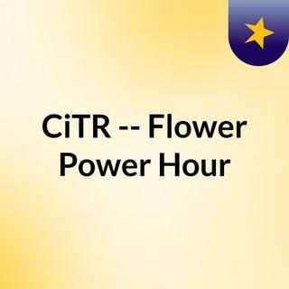 CiTR -- Flower Power Hour