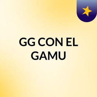 GG CON EL GAMU
