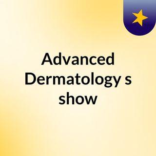 Advanced Dermatology Reviews