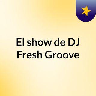 Freshh Groove Radio #4 Set DJ Fresh Groove