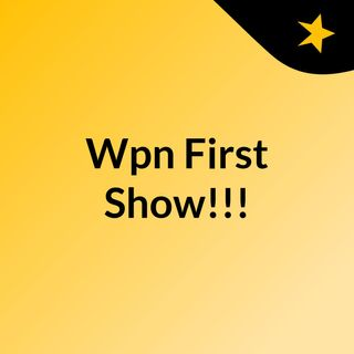 Wpn First Show!!!