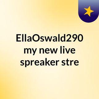EllaOswald290 my new live spreaker stre