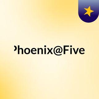 Phoenix@Five!