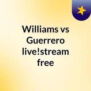 Williams vs Guerrero live!stream free