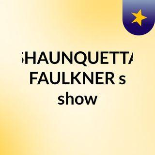 SHAUNQUETTA FAULKNER's show
