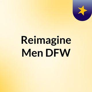 Reimagine Men DFW