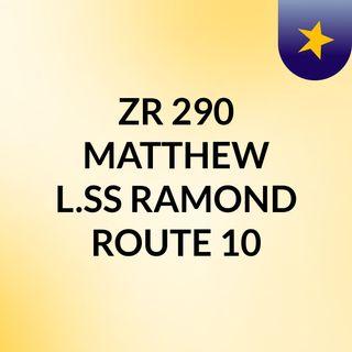 ZR 290 MATTHEW L.SS RAMOND ROUTE 10