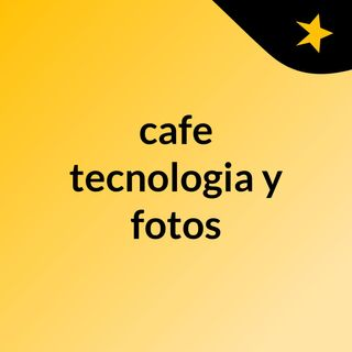 cafe, tecnologia y fotos