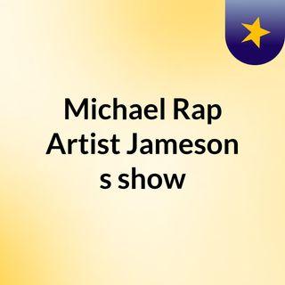 Michael Rap Artist Jameson's show