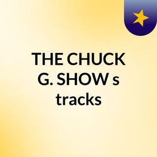 THE CHUCK G. SHOW's tracks
