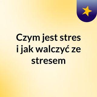 Czym jest stres,jak walczyć ze stresem ?
