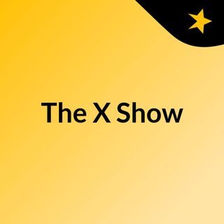 Episode 2 - The X Show