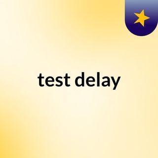 test delay