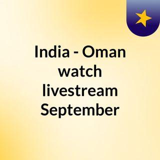 India - Oman watch livestream September