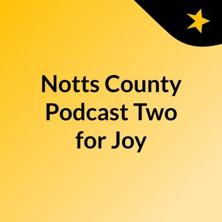 Notts County podcast Two for Joy - 21/06/2017