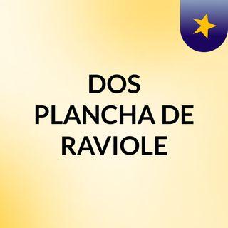 Dos Plancha de Raviole - CAPITULO 3