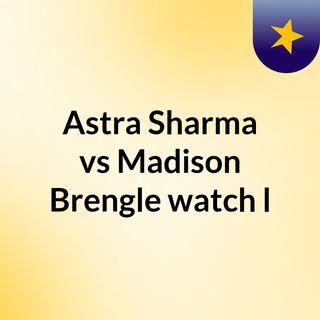 Astra Sharma vs Madison Brengle watch l