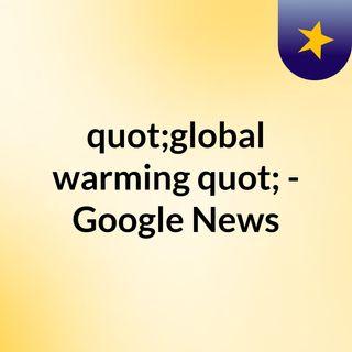"""global warming"" - Google News"