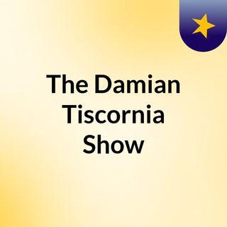 The Damian Tiscornia Show