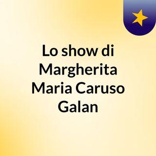 Lo show di Margherita Maria Caruso Galan