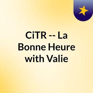 CiTR -- La Bonne Heure with Valie
