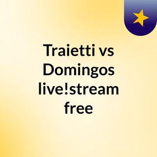 Traietti vs Domingos live!stream free