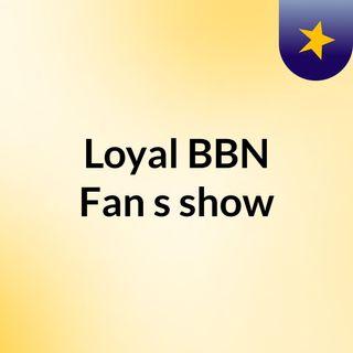 Podcast #1 Loyal BBN Fan