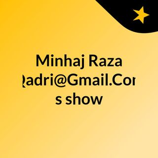 Minhaj Raza Qadri@Gmail.Com's show