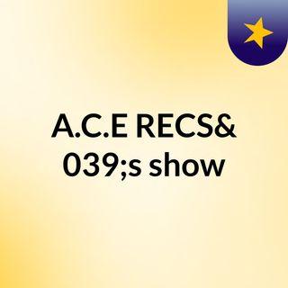 A.C.E Recs Show