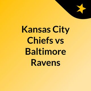Kansas City Chiefs vs Baltimore Ravens