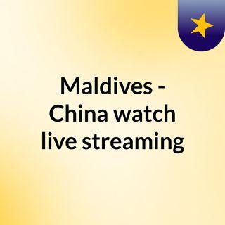 Maldives - China watch live streaming