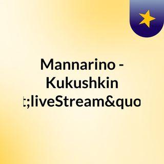 """Mannarino - Kukushkin """"liveStream""""(live"""