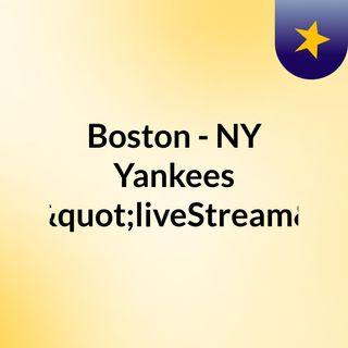 """Boston - NY Yankees (Live)""""liveStream"""""""