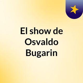 El show de Osvaldo Bugarin